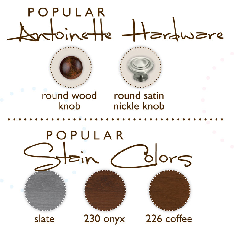 Antoinette Hardware and Stain Choices