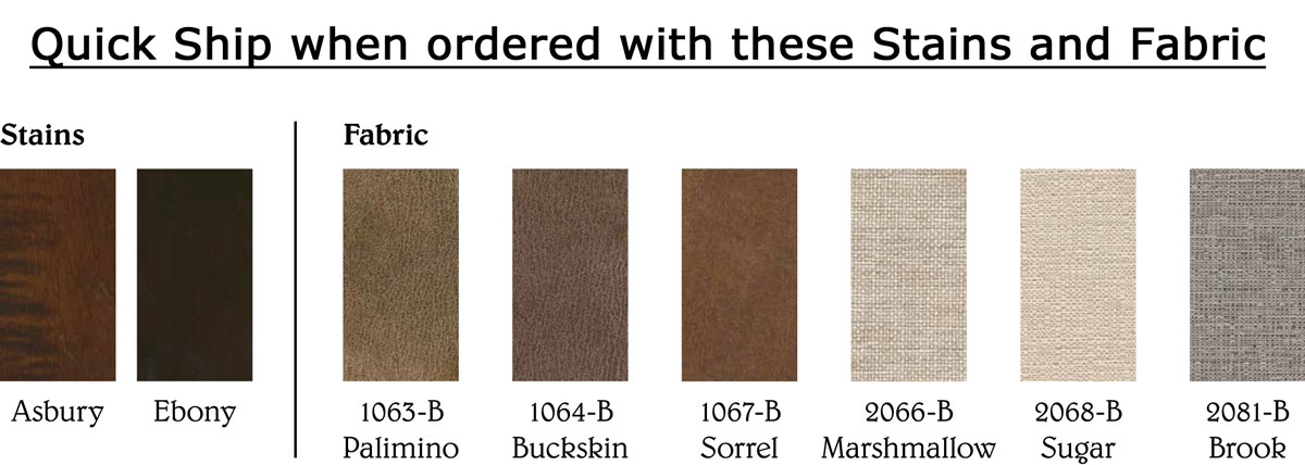 Hudson Chair Quick Ship Stain and Fabric Options (by selecting one of each of these, this chair is available in approximately two weeks)
